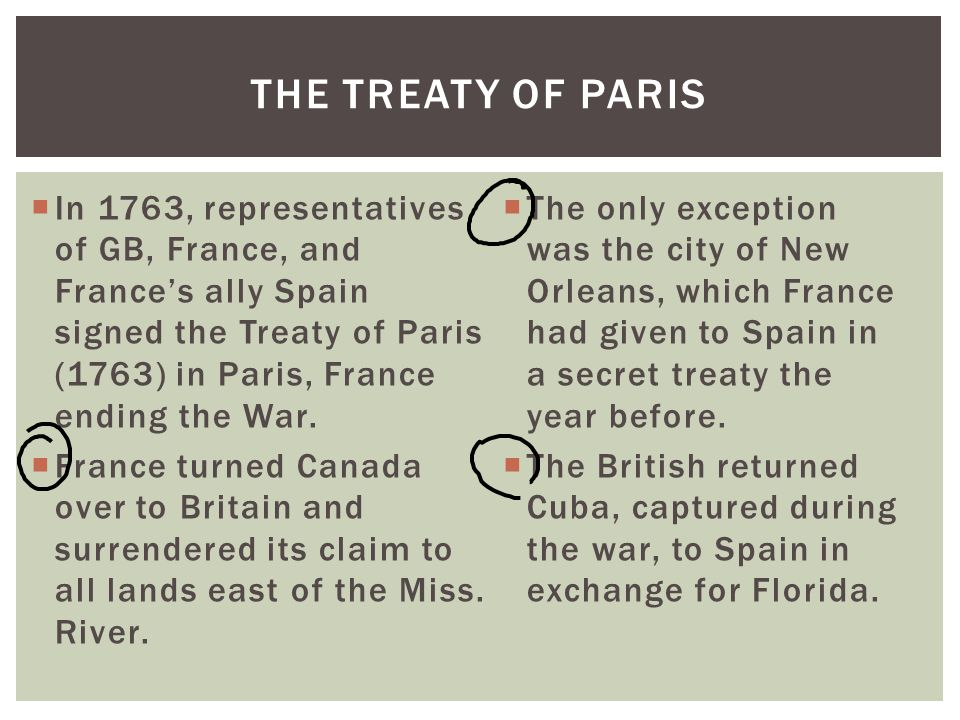  In 1763, representatives of GB, France, and France's ally Spain signed the Treaty of Paris (1763) in Paris, France ending the War.  France turned C