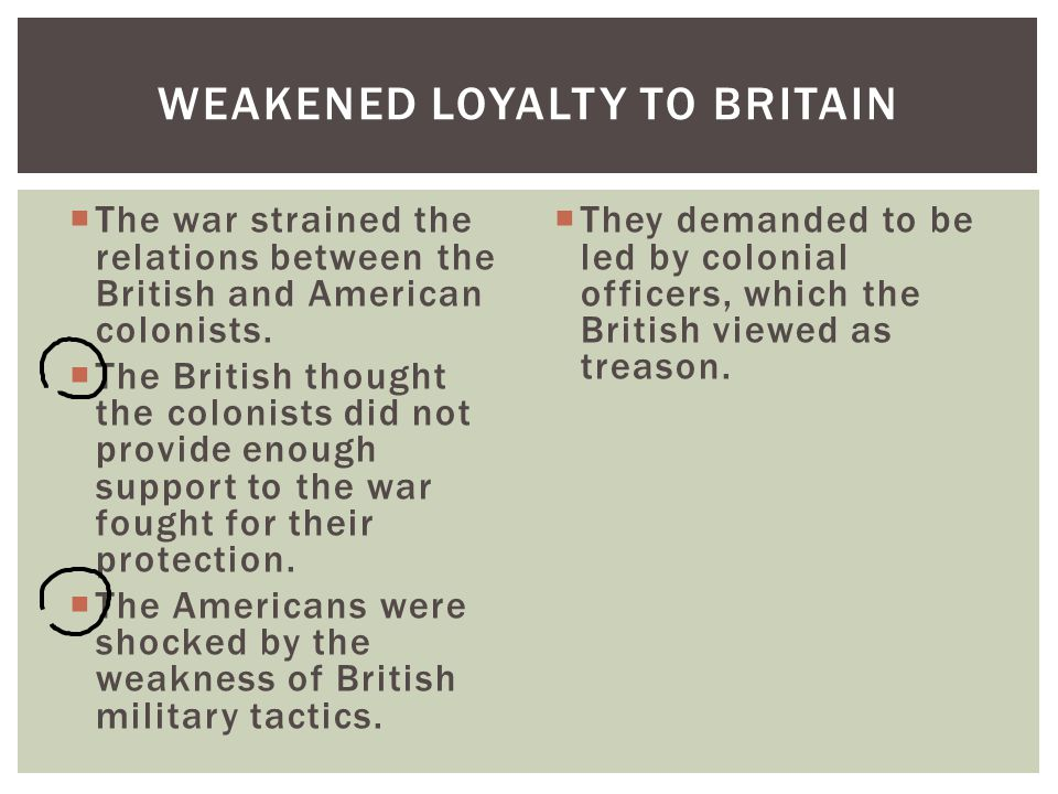  The war strained the relations between the British and American colonists.