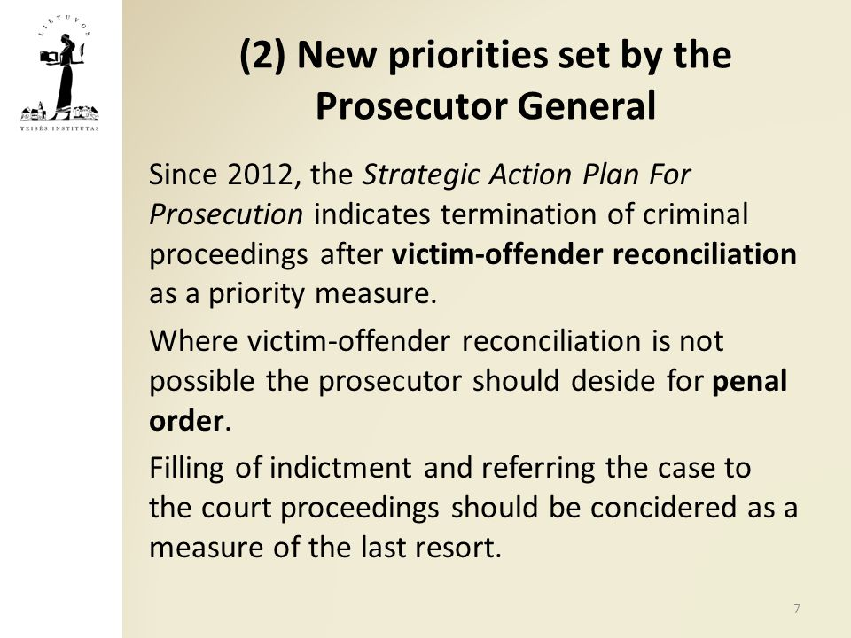 (2) New priorities set by the Prosecutor General Since 2012, the Strategic Action Plan For Prosecution indicates termination of criminal proceedings after victim-offender reconciliation as a priority measure.