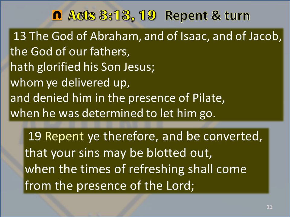 12 13 The God of Abraham, and of Isaac, and of Jacob, the God of our fathers, hath glorified his Son Jesus; whom ye delivered up, and denied him in the presence of Pilate, when he was determined to let him go.