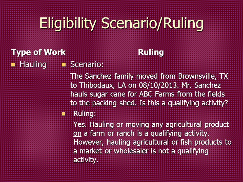 Eligibility Scenario/Ruling Type of Work Hauling Hauling Ruling Scenario: Scenario: The Sanchez family moved from Brownsville, TX to Thibodaux, LA on 08/10/2013.