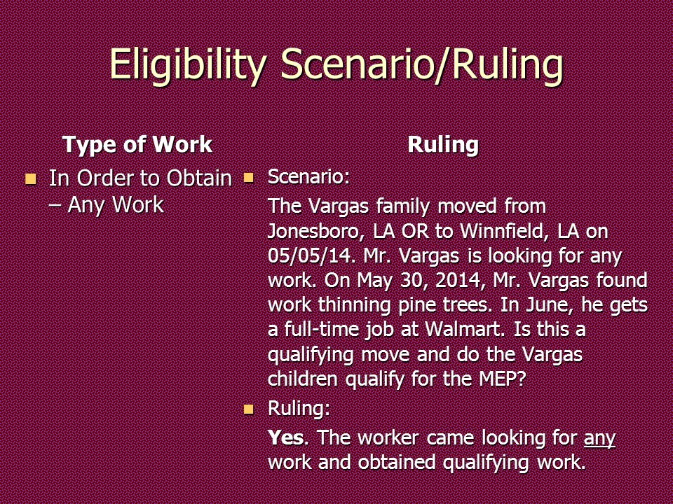 Eligibility Scenario/Ruling Type of Work In Order to Obtain – Any Work In Order to Obtain – Any Work Ruling Scenario: Scenario: The Vargas family moved from Jonesboro, LA OR to Winnfield, LA on 05/05/14.