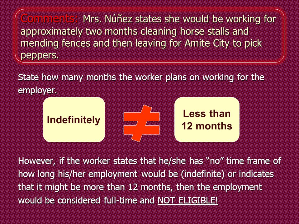 Comments: Mrs. Núñez states she would be working for approximately two months cleaning horse stalls and mending fences and then leaving for Amite City