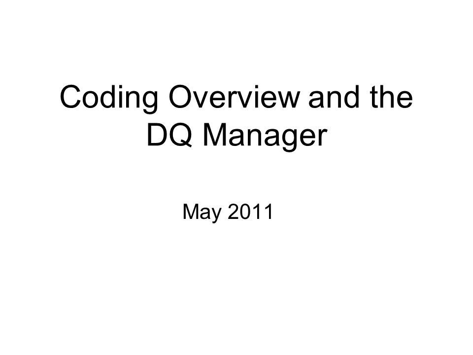Coding Overview and the DQ Manager May 2011
