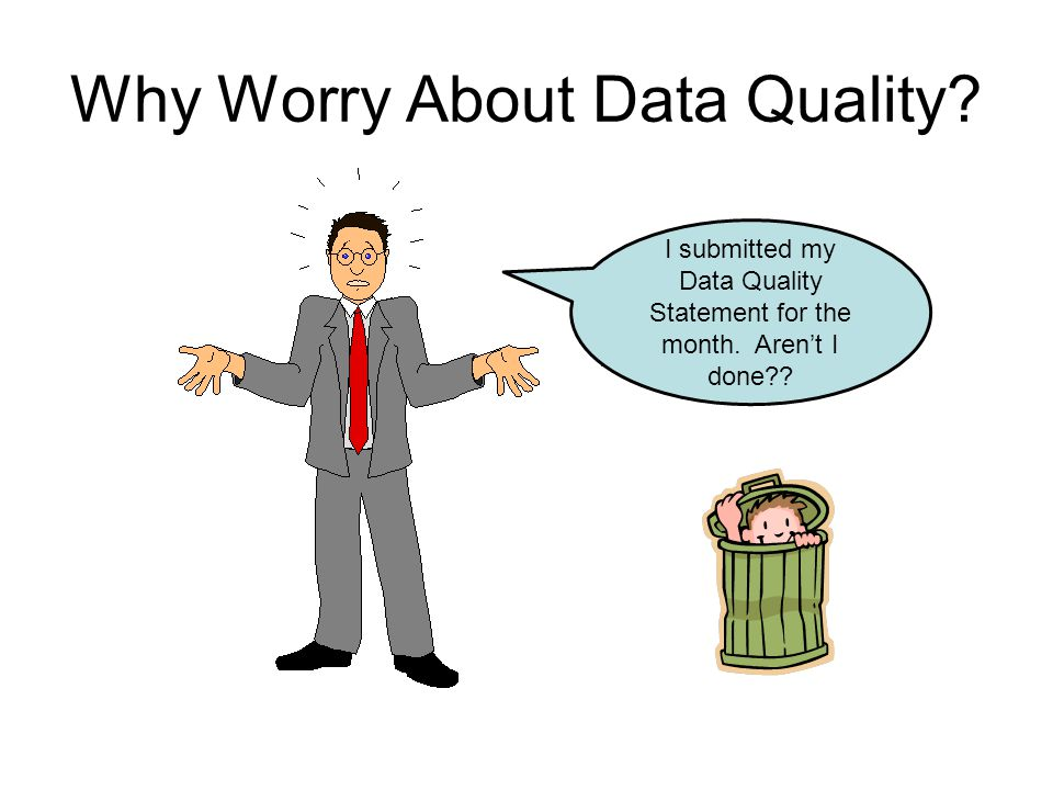 Why Worry About Data Quality. I turned in my Data Quality Statement.