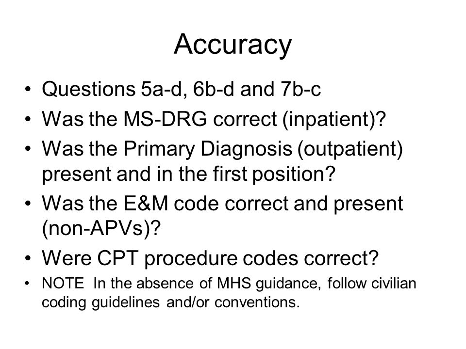 Accuracy Questions 5a-d, 6b-d and 7b-c Was the MS-DRG correct (inpatient).