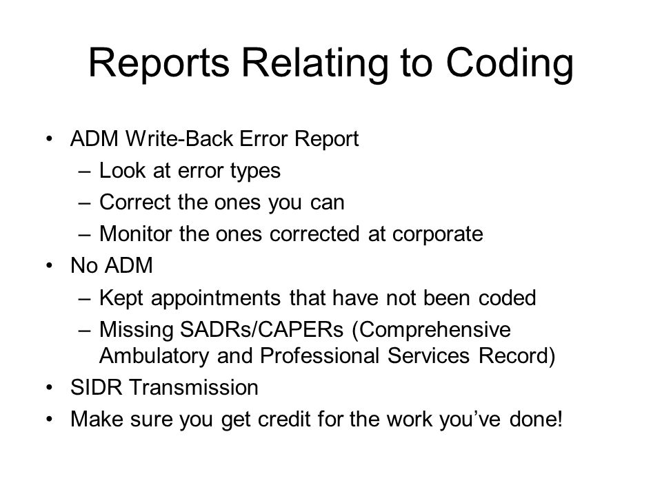 Reports Relating to Coding ADM Write-Back Error Report –Look at error types –Correct the ones you can –Monitor the ones corrected at corporate No ADM