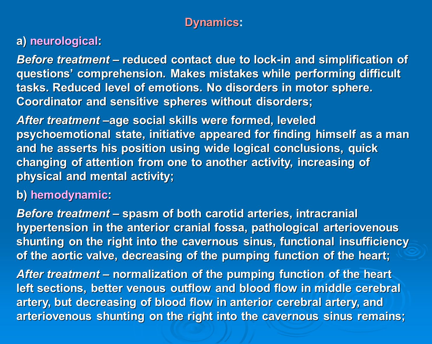 Dynamics Dynamics: а) neurological: Before treatment– reduced contact due to lock-in and simplification of questions' comprehension.