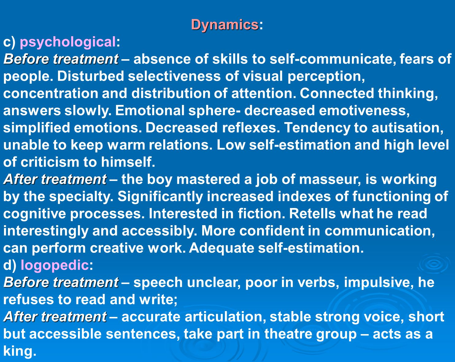 Dynamics Dynamics: c) psychological: Before treatment Before treatment – absence of skills to self-communicate, fears of people.