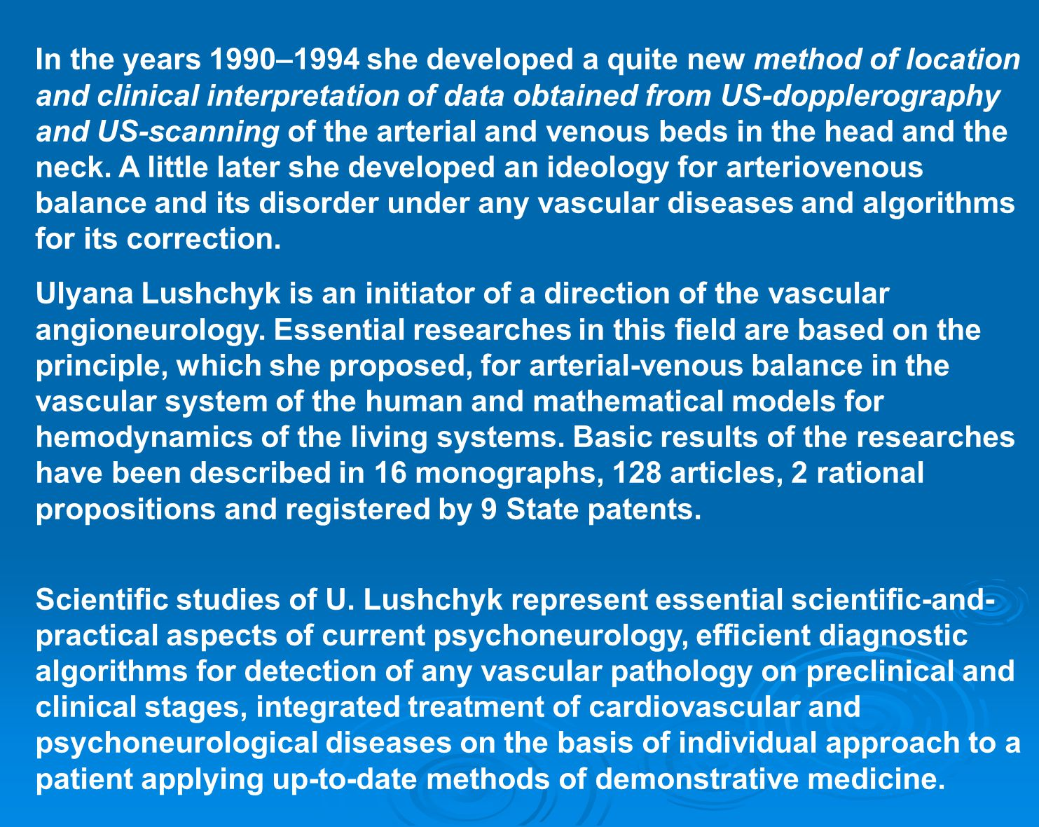 In the years 1990–1994 she developed a quite new method of location and clinical interpretation of data obtained from US-dopplerography and US-scanning of the arterial and venous beds in the head and the neck.