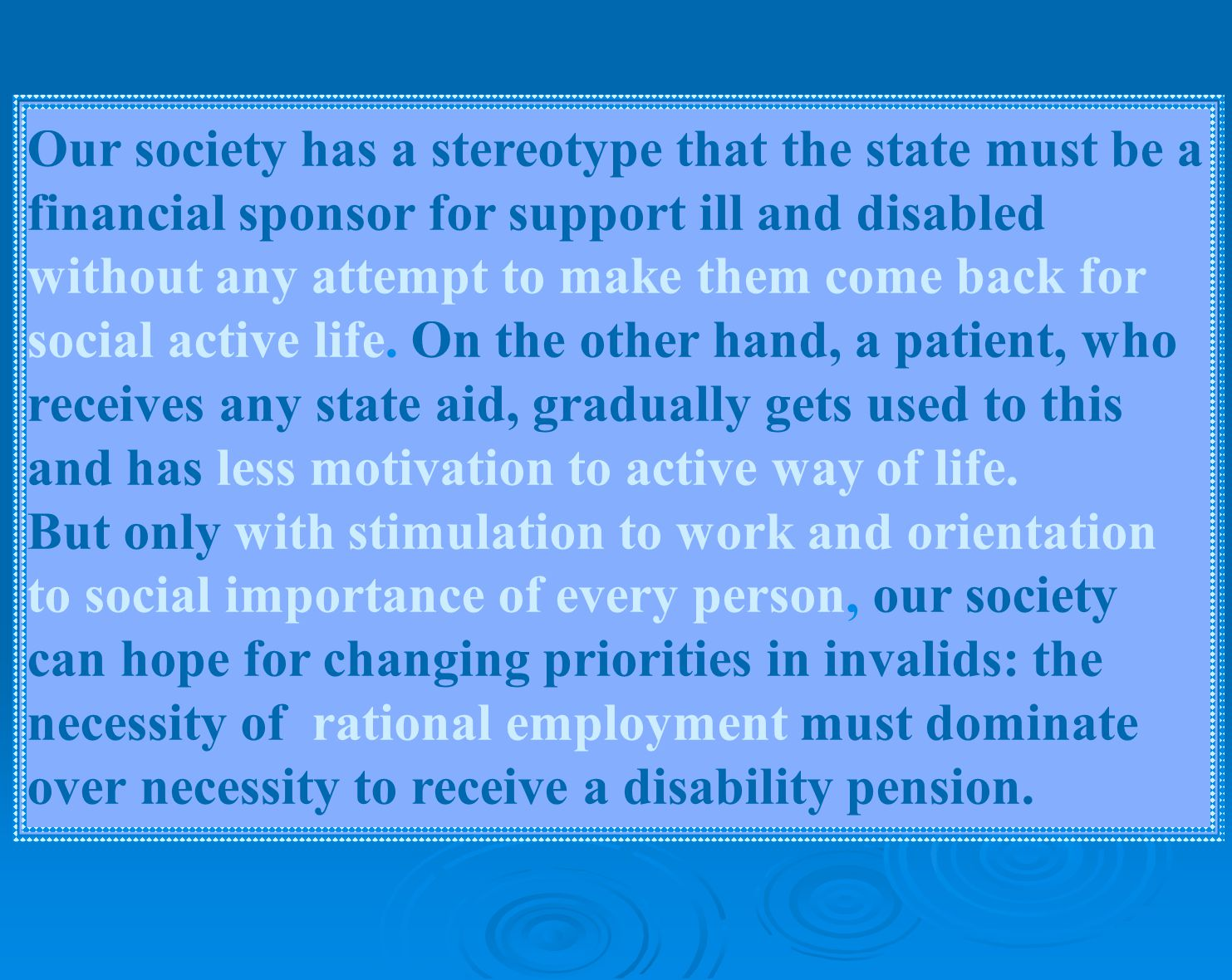 Our society has a stereotype that the state must be a financial sponsor for support ill and disabled without any attempt to make them come back for social active life.