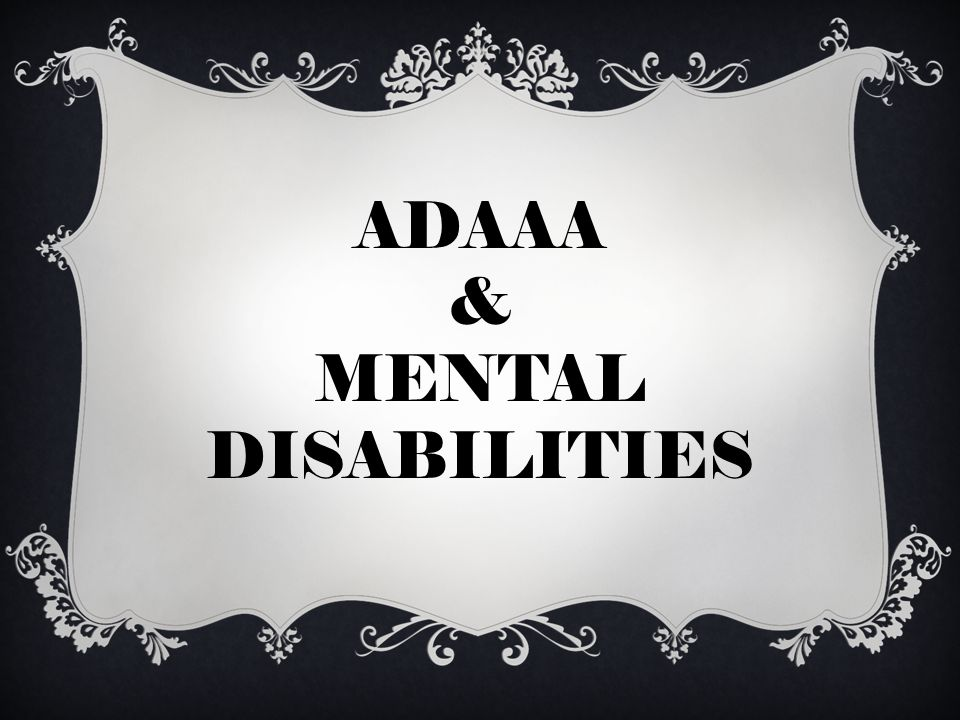ADAAA & MENTAL DISABILITIES