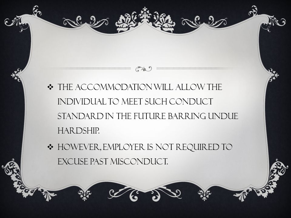  The accommodation will allow the individual to meet such conduct standard in the future barring undue hardship.