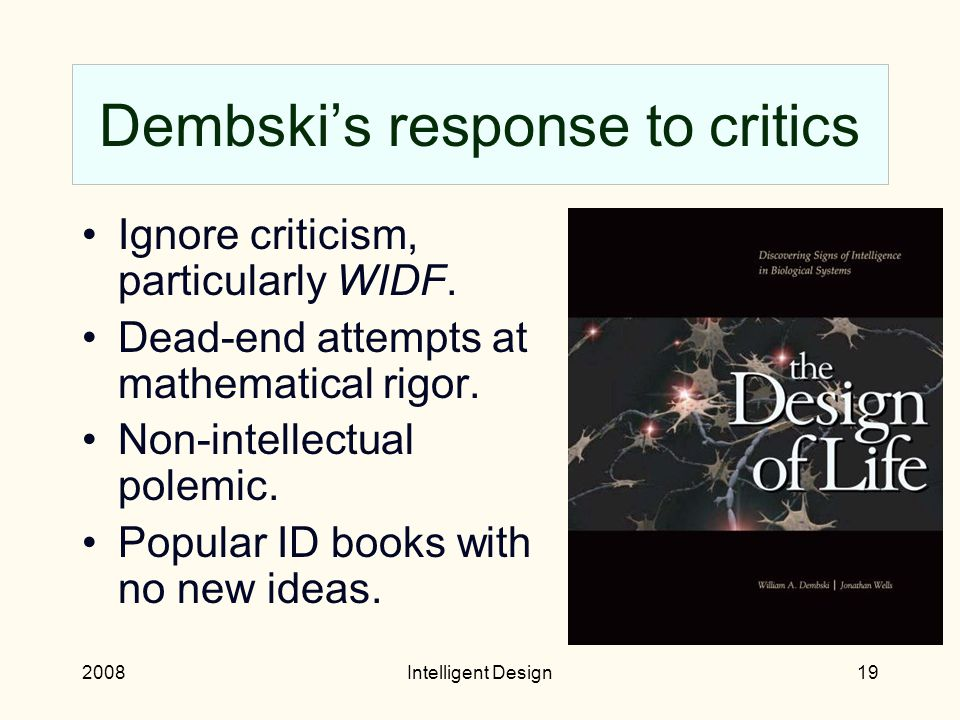 2008Intelligent Design18 Criticisms of ID theory My criticism: Nothing like Dembski's filter––not even fixed ID, can possibly work.