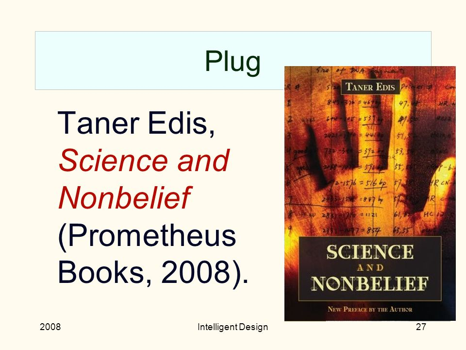 2008Intelligent Design26 Parallel institutions.ID not sensitive to scientific criticism.