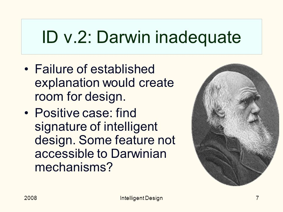 2008Intelligent Design6 ID v.1: Non-explanation Designer explanation: Highlights no new pattern, no prediction.