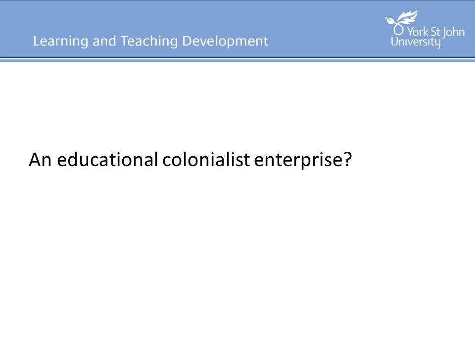 An educational colonialist enterprise