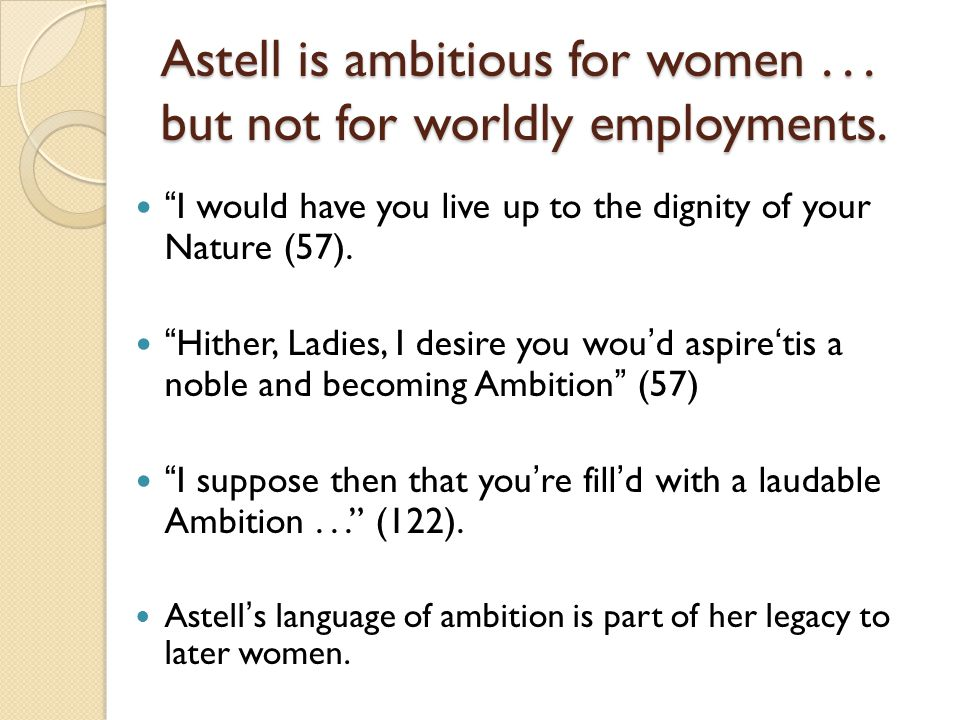 Astell is ambitious for women... but not for worldly employments.