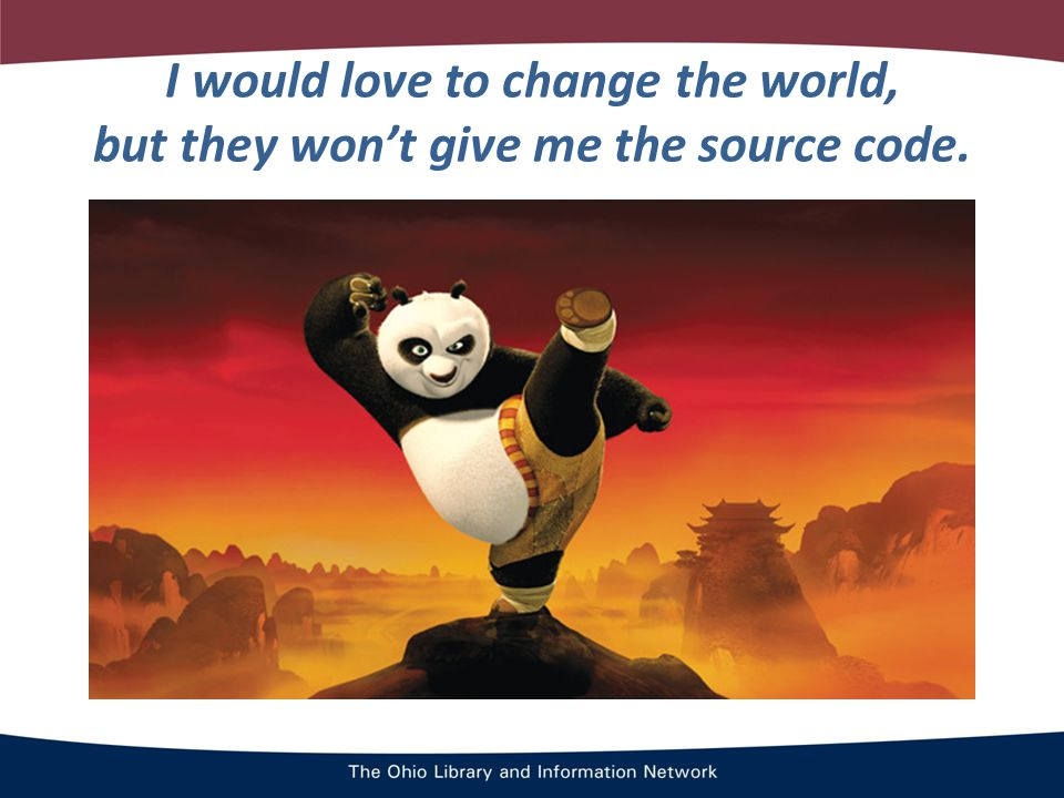 I would love to change the world, but they won't give me the source code.