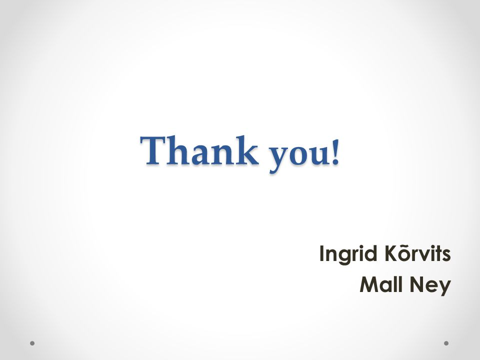 Thank you! Ingrid Kõrvits Mall Ney