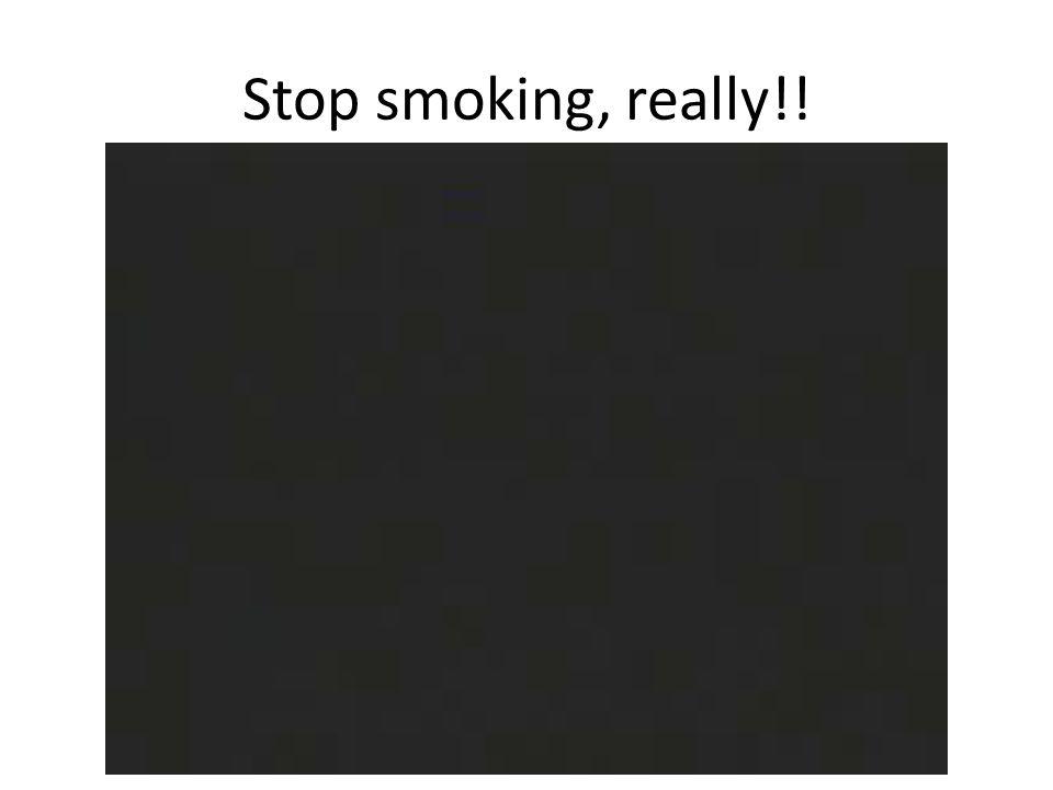 Stop smoking, really!!
