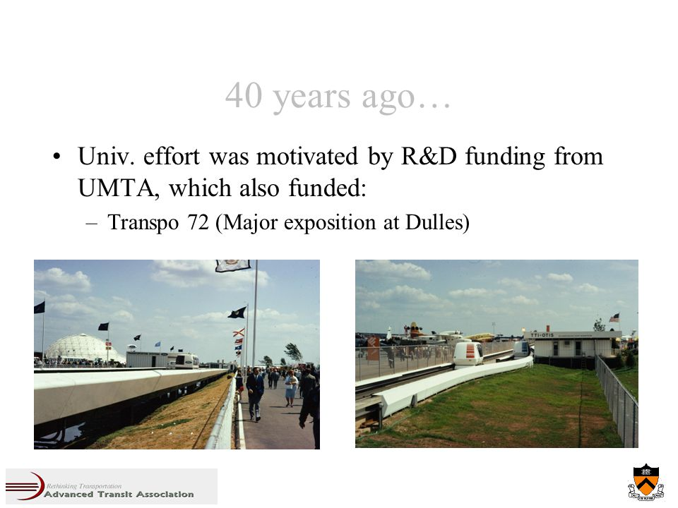 40 years ago… Univ. effort was motivated by R&D funding from UMTA, which also funded: –Transpo 72 (Major exposition at Dulles)