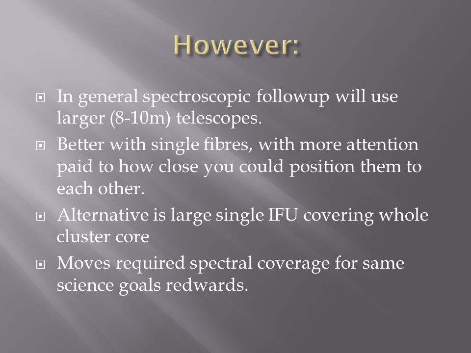  In general spectroscopic followup will use larger (8-10m) telescopes.