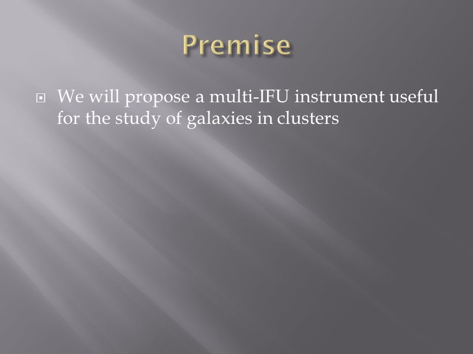  We will propose a multi-IFU instrument useful for the study of galaxies in clusters