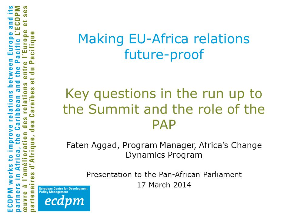 Key questions in the run up to the Summit and the role of the PAP Faten Aggad, Program Manager, Africa's Change Dynamics Program Presentation to the P