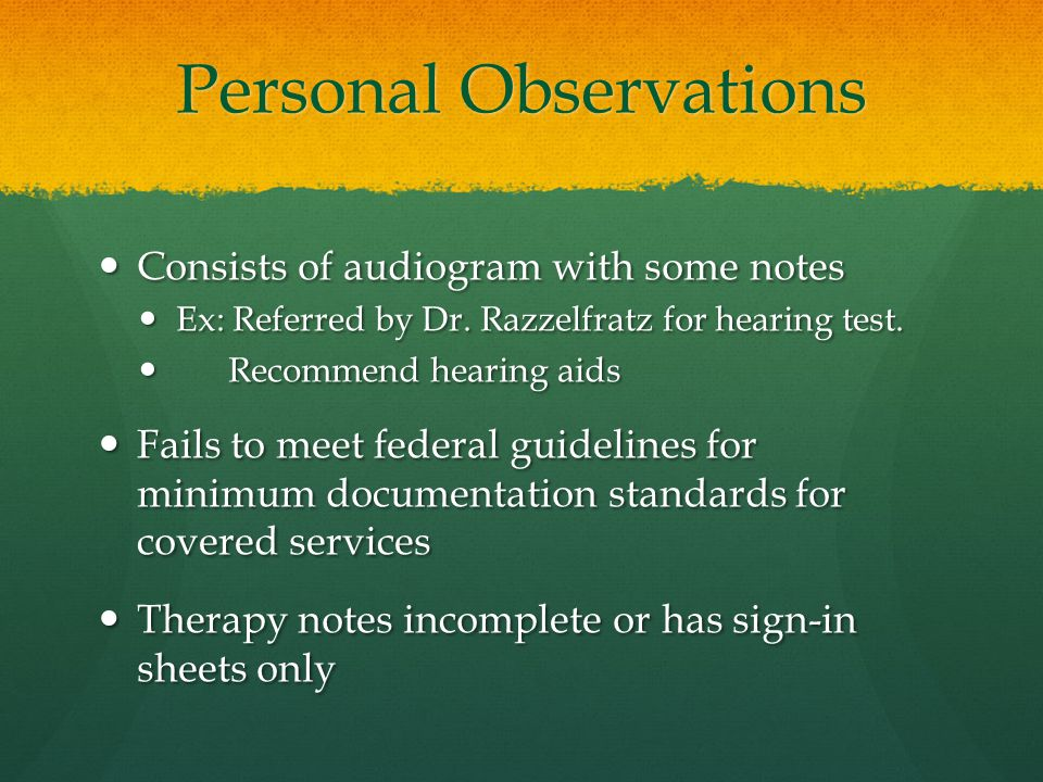 Personal Observations Consists of audiogram with some notes Consists of audiogram with some notes Ex: Referred by Dr.