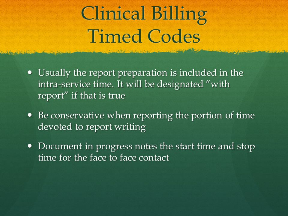 Clinical Billing Timed Codes Usually the report preparation is included in the intra-service time.