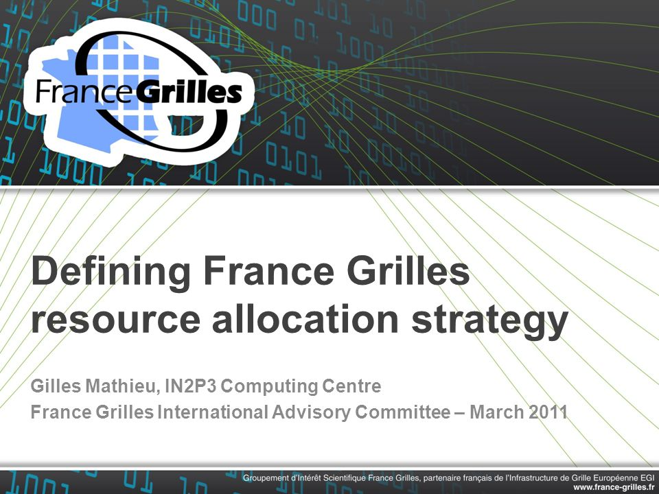 Defining France Grilles resource allocation strategy Gilles Mathieu, IN2P3 Computing Centre France Grilles International Advisory Committee – March 20