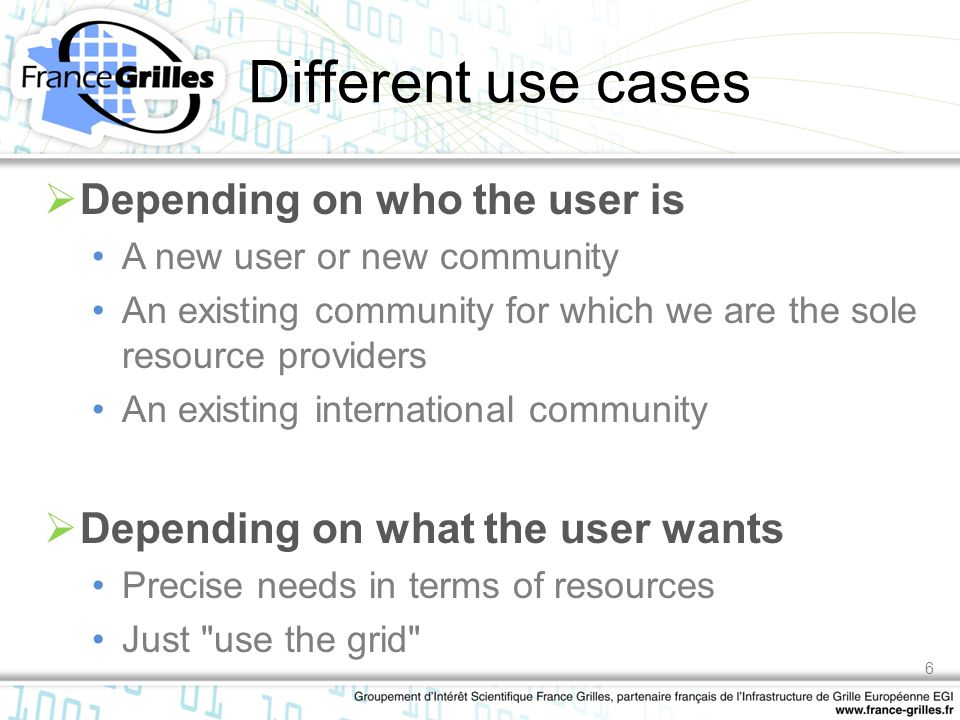 Different use cases  Depending on who the user is A new user or new community An existing community for which we are the sole resource providers An e