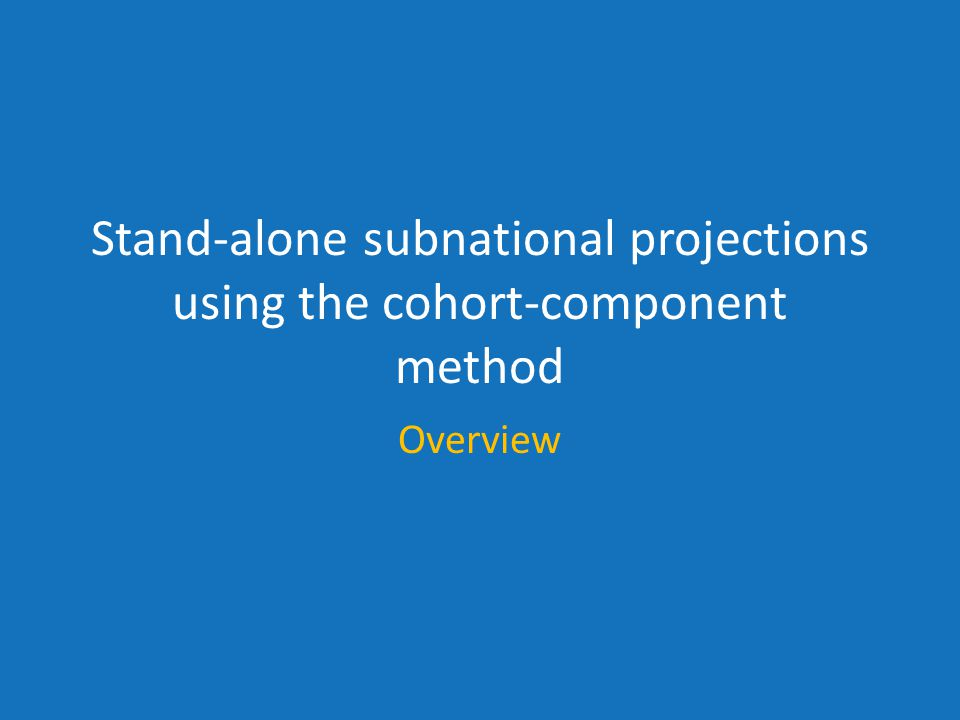 Stand-alone subnational projections using the cohort-component method Overview