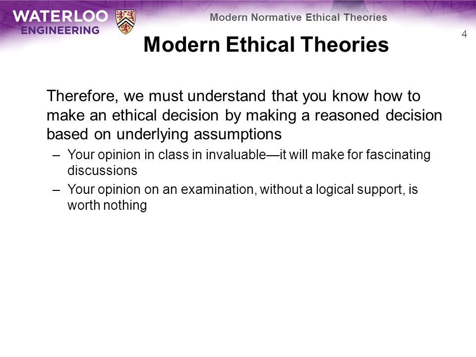 Modern Ethical Theories Therefore, we must understand that you know how to make an ethical decision by making a reasoned decision based on underlying