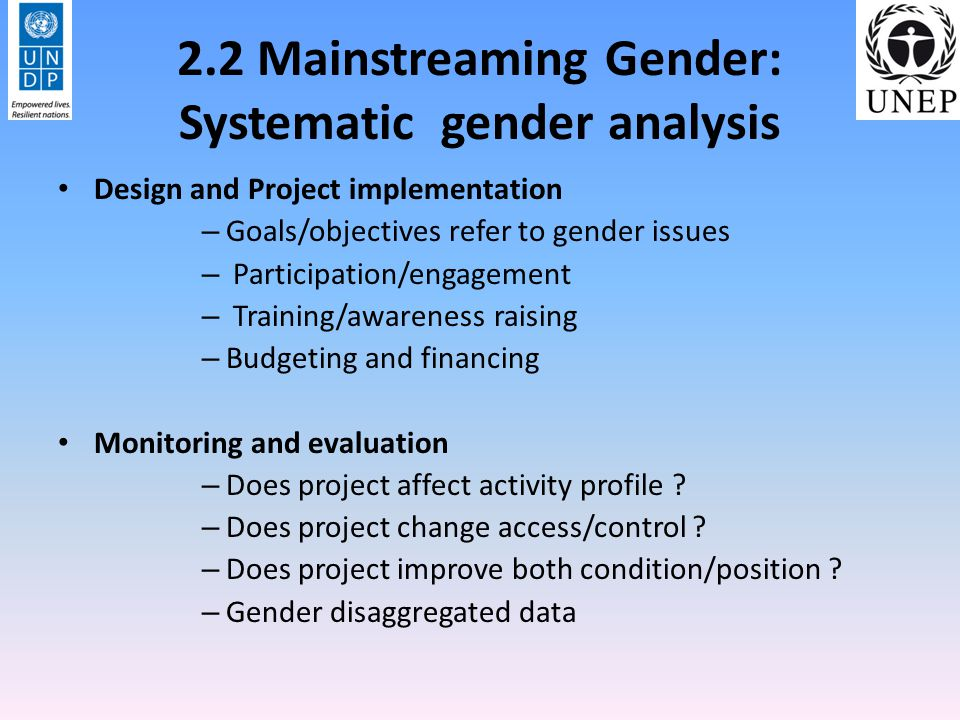 2.3 Mainstreaming gender in climate change : approaches and tools Applying existing Tools – see relevant guidance notes – PEI gender equality checklist for programme formulation which includes CC component – Tools available through partner organizations including UNDP, UN- Women and others Applying Gender based Programmatic Approach: – Finding the entry points and making the case for gender and equity issues – Integrating inclusive CC issues into national development processes – Meeting the implementation challenge to mitigate/adapt to climate change