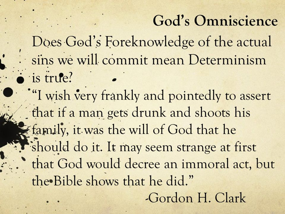 God's Omniscience Does God's Foreknowledge of the actual sins we will commit mean Determinism is true.