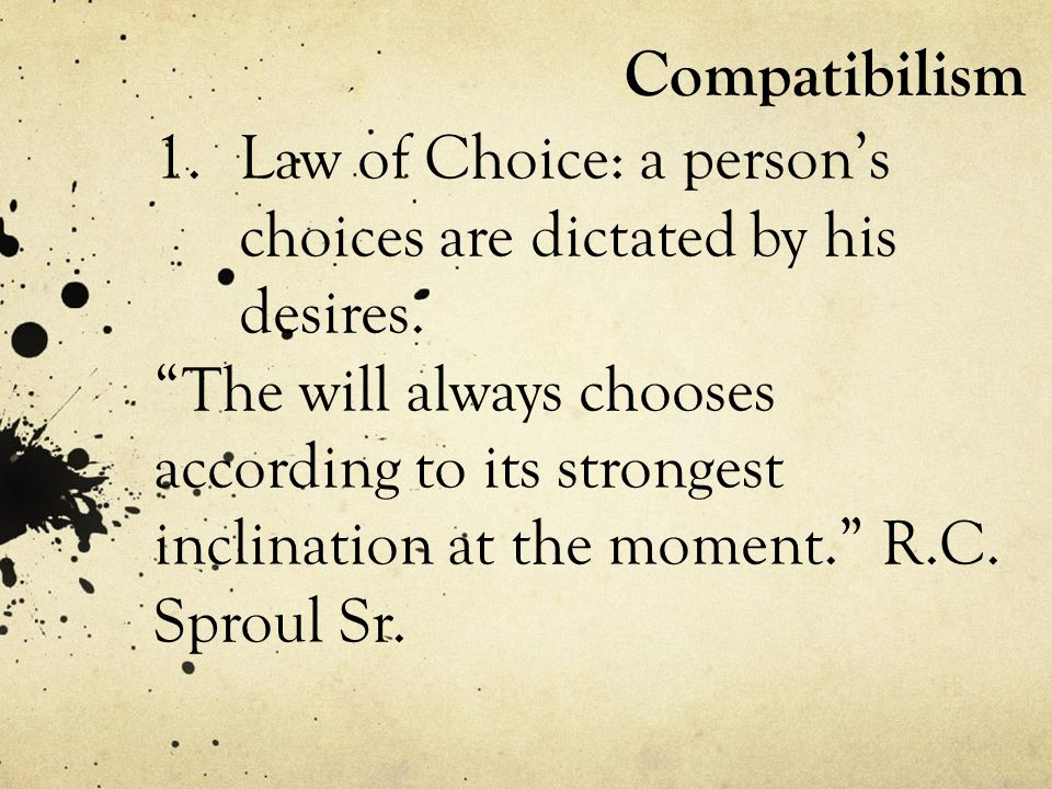 Compatibilism 1.Law of Choice: a person's choices are dictated by his desires.