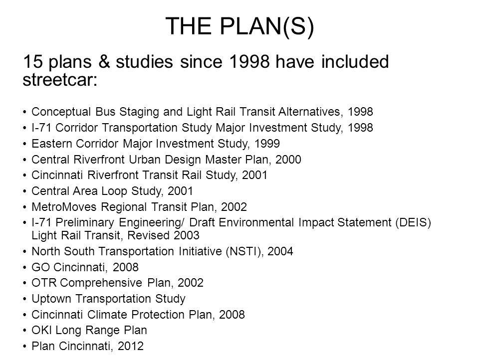 15 plans & studies since 1998 have included streetcar: Conceptual Bus Staging and Light Rail Transit Alternatives, 1998 I-71 Corridor Transportation S