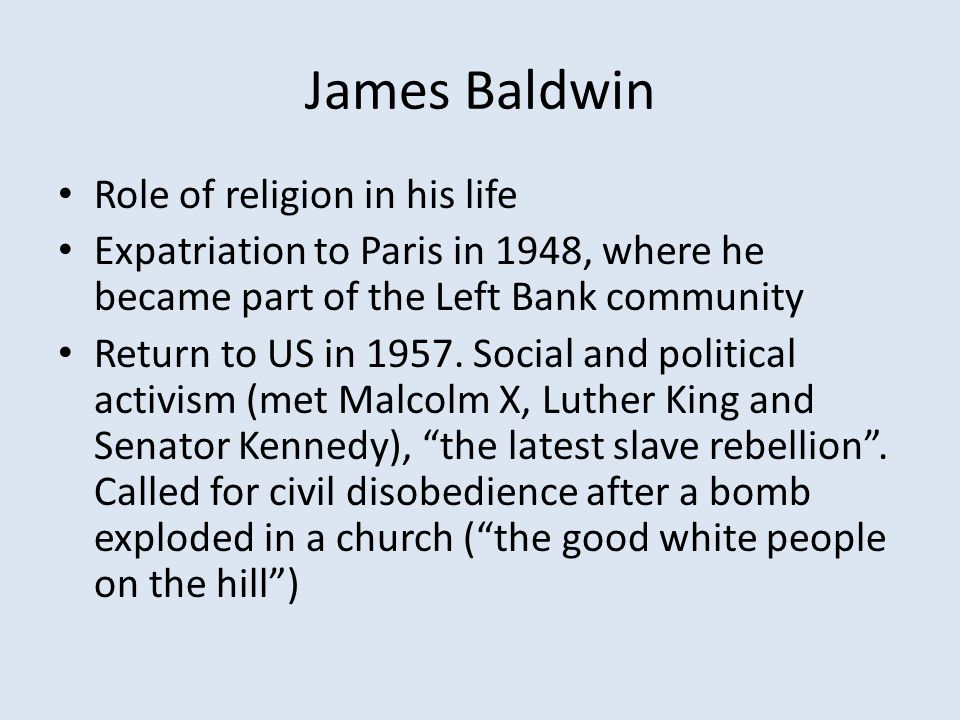 James Baldwin Role of religion in his life Expatriation to Paris in 1948, where he became part of the Left Bank community Return to US in 1957.