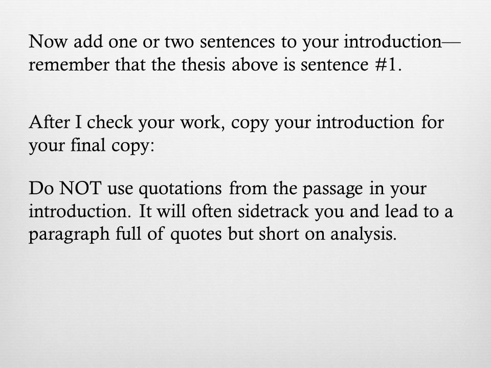 Now add one or two sentences to your introduction— remember that the thesis above is sentence #1.