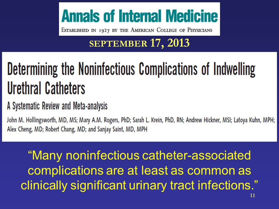 """SEPTEMBER 17, 2013 """"Many noninfectious catheter-associated complications are at least as common as clinically significant urinary tract infections."""" 1"""