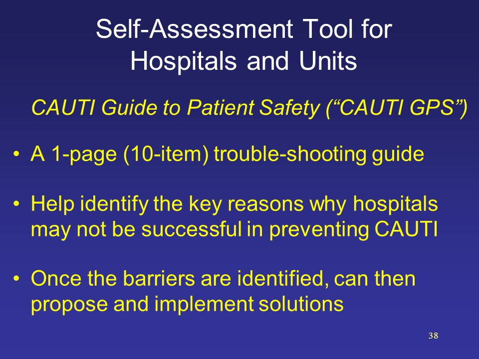 Self-Assessment Tool for Hospitals and Units A 1-page (10-item) trouble-shooting guide Help identify the key reasons why hospitals may not be successf