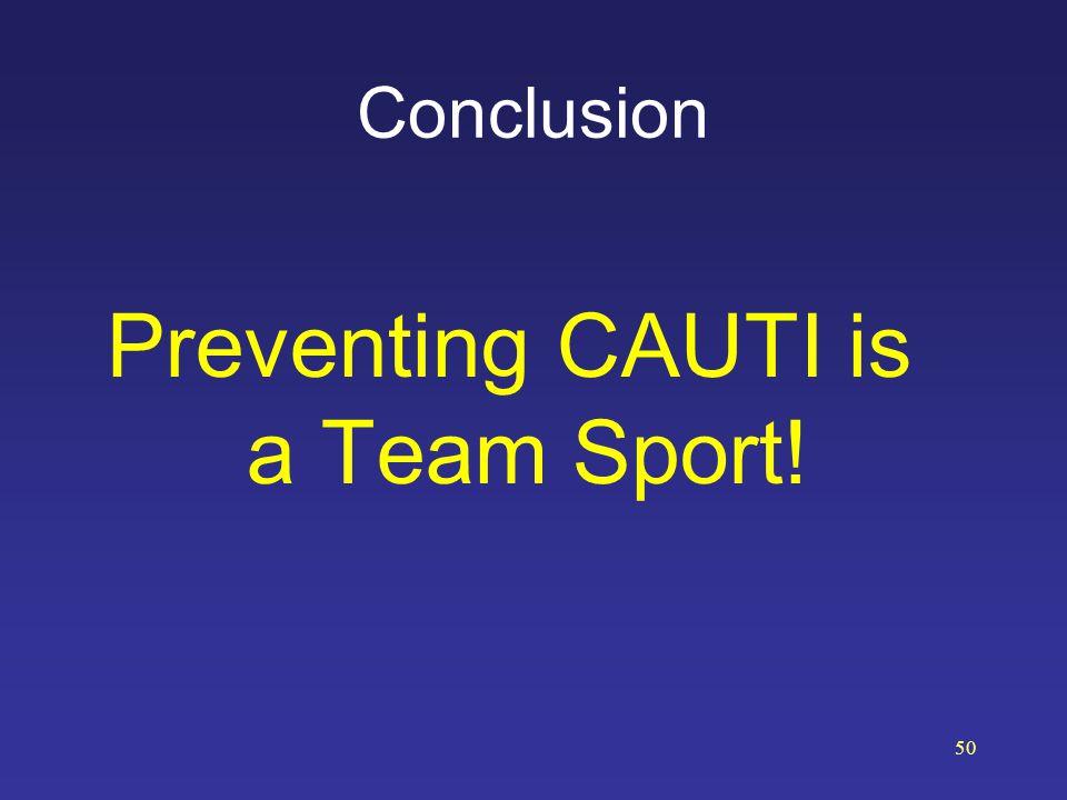 Conclusion Preventing CAUTI is a Team Sport! 50