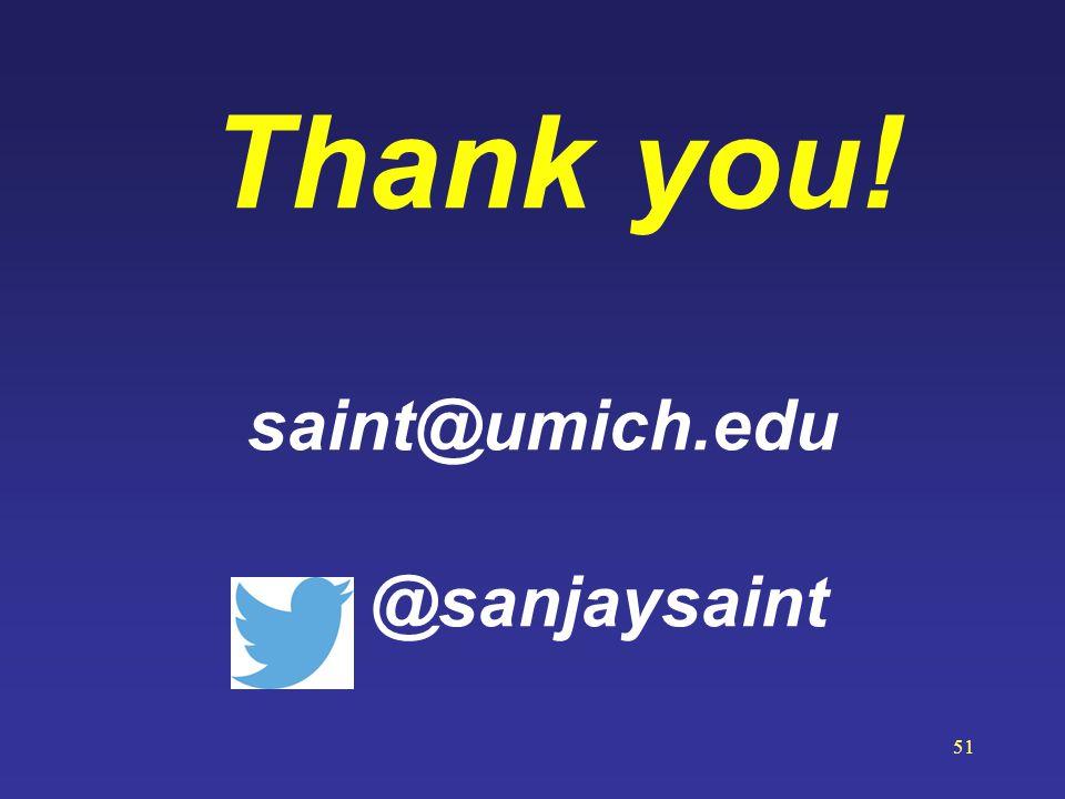 Thank you! saint@umich.edu @sanjaysaint 51