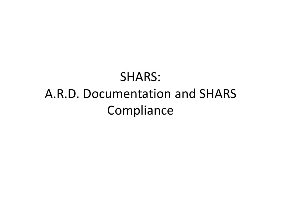 SHARS: A.R.D. Documentation and SHARS Compliance