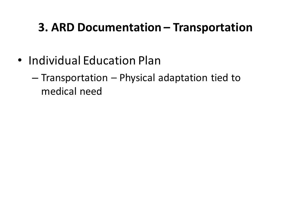 3. ARD Documentation – Transportation Individual Education Plan – Transportation – Physical adaptation tied to medical need