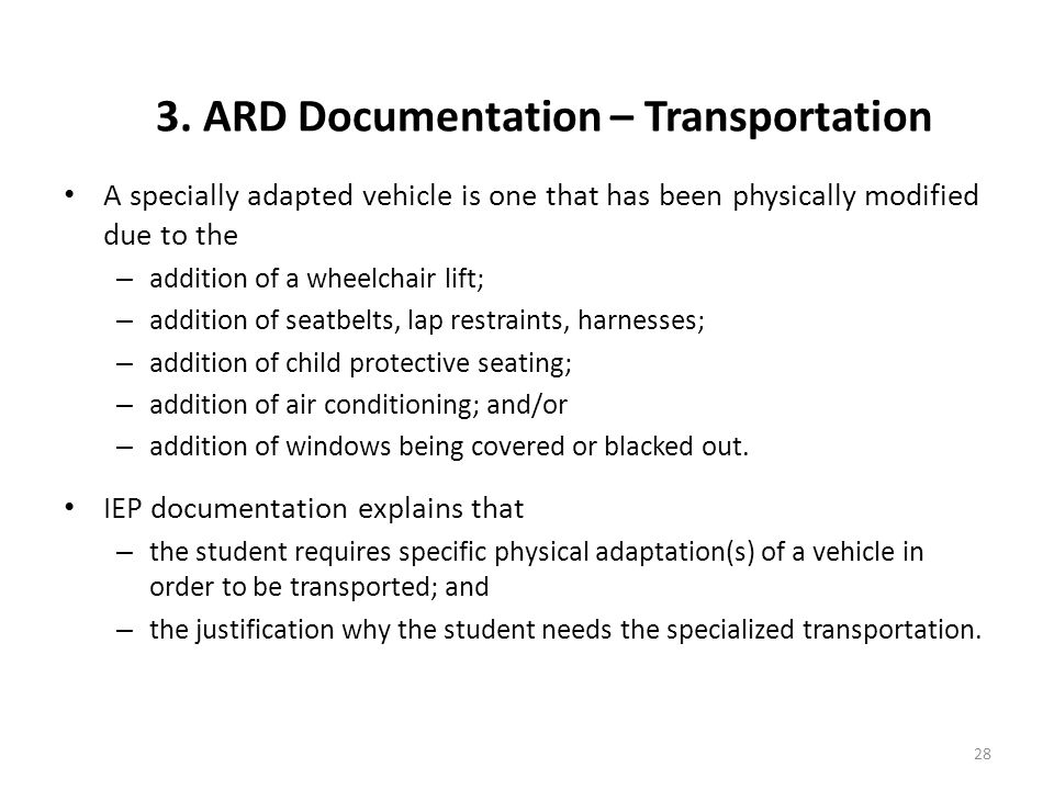 A specially adapted vehicle is one that has been physically modified due to the – addition of a wheelchair lift; – addition of seatbelts, lap restraints, harnesses; – addition of child protective seating; – addition of air conditioning; and/or – addition of windows being covered or blacked out.