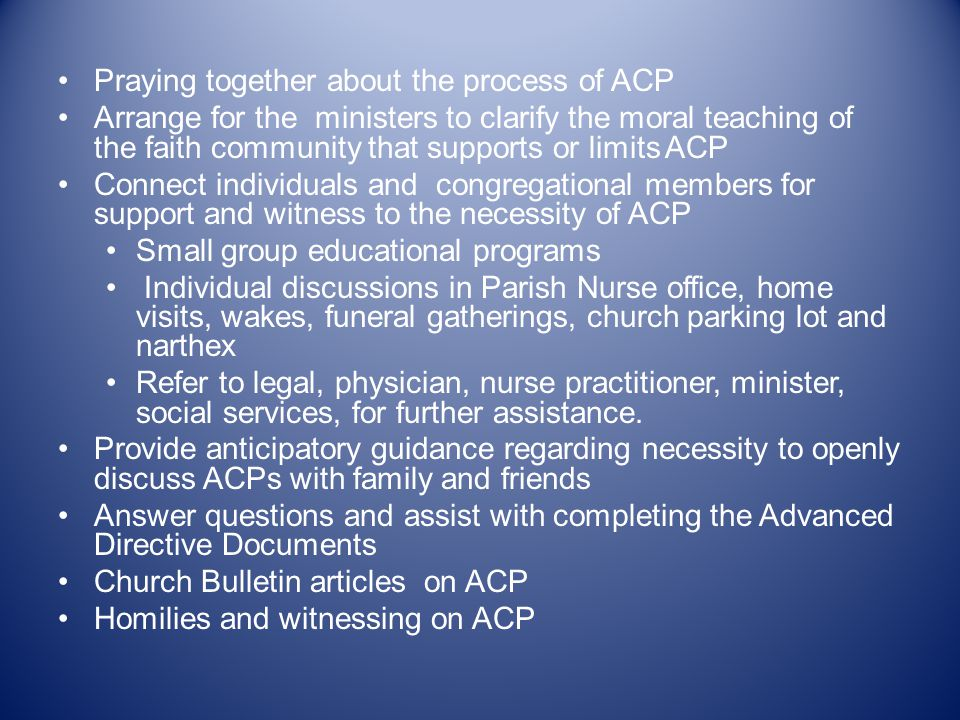 Praying together about the process of ACP Arrange for the ministers to clarify the moral teaching of the faith community that supports or limits ACP C