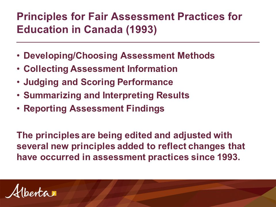 Principles for Fair Assessment Practices for Education in Canada (1993) Developing/Choosing Assessment Methods Collecting Assessment Information Judgi